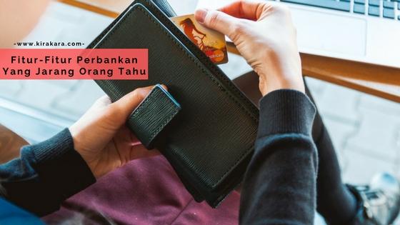 Fitur-Fitur Perbankan Yang Jarang Orang Tahu
