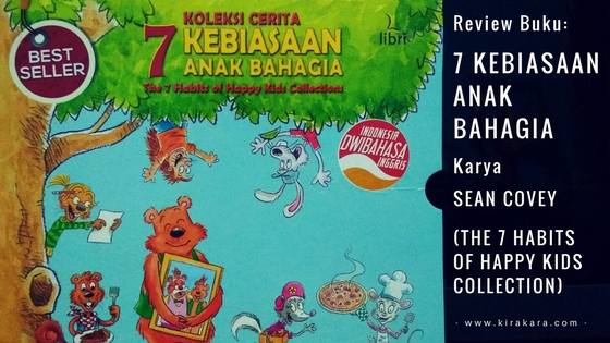 Review Buku: 7 Kebiasaan Anak Bahagia Karya Sean Covey (The 7 Habits of Happy Kids Collections)