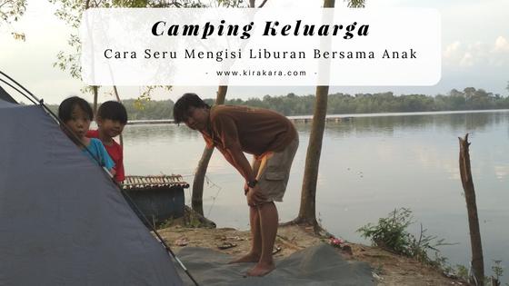 Camping Keluarga, Cara Seru Mengisi Liburan Bersama Anak