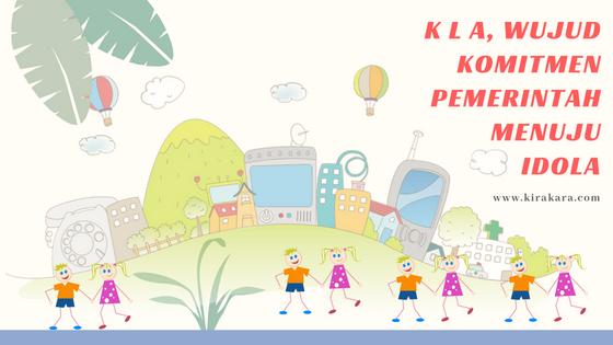 KLA, Wujud Komitmen Pemerintah Menuju IDOLA (Indonesia Layak Anak)