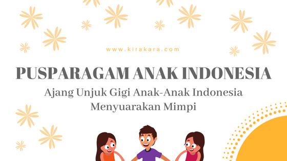 PUSPARAGAM ANAK INDONESIA: Ajang Unjuk Gigi Anak-Anak Indonesia Menyuarakan Mimpi