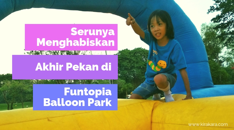 Serunya Menghabiskan Akhir Pekan Di Funtopia Balloon Park