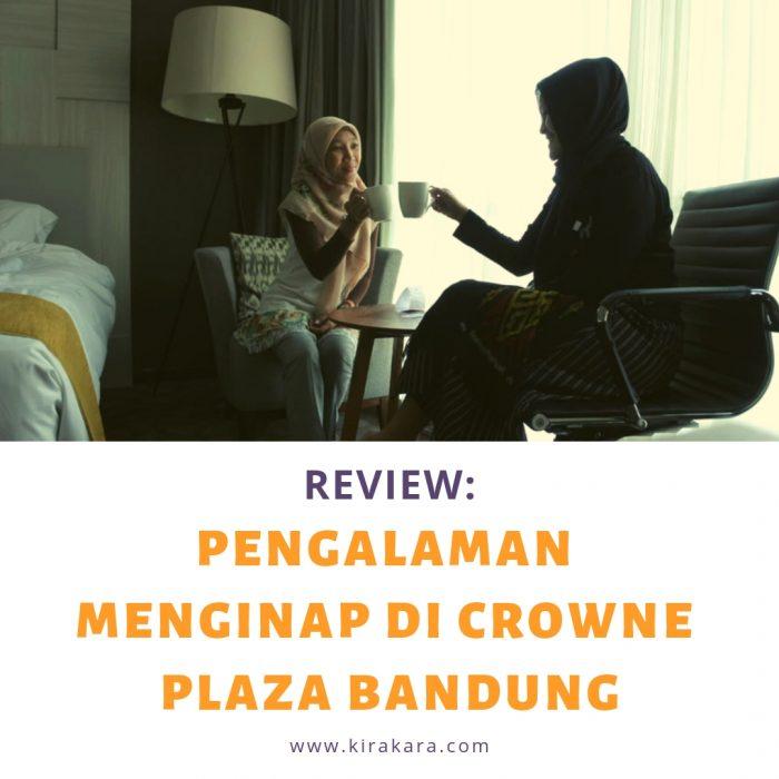 Review: Pengalaman Menginap di Crowne Plaza Bandung