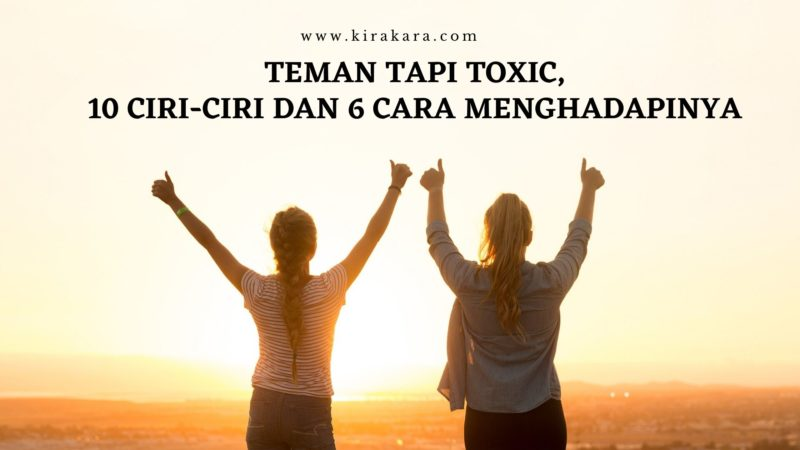 Teman Tapi Toxic, 10 Ciri dan 6 Cara Menghadapinya