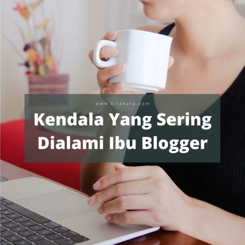 Kendala Yang Sering Dialami Ibu Blogger